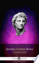 Delphi Complete Works of Quintus Curtius Rufus - History of Alexander (Illustrated)
