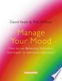Manage Your Mood How To Use Behavioural Activation Techniques To Overcome Depression