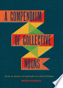 A Compendium Of Collective Nouns : them to life in stunningly colorful, graphic artwork...