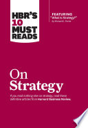 HBR s 10 Must Reads on Strategy  including featured article  What Is Strategy   by Michael E  Porter