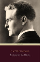 F. Scott Fitzgerald: The Complete Short Stories (Centaur Classics) : fitzgerald in the chronological order of their original...