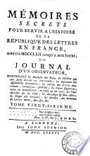 M  moires secrets pour servir    l histoire de la r  publique des lettres en France depuis m  dcc  lxii jusqu    nos jours