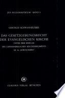 Das Gesetzgebungsrecht der evangelischen Kirche unter dem Einfluss des landesherrlichen Kirchenregiments im 16. Jahrhundert