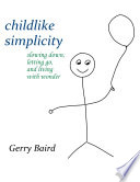 Childlike Simplicity  Slowing Down  Letting Go and Living With Wonder