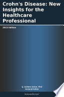 Crohn s Disease  New Insights for the Healthcare Professional  2013 Edition