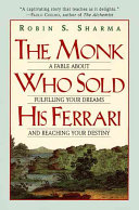 The Monk Who Sold His Ferrari : this inspiring tale provides a step-by-step approach...