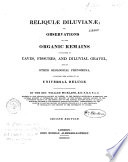 Reliquiae diluvianae, or Observations on the organic remains contained in caves, fissures and diluvial gravel and on other geological phenomena attesting the action of an universal deluge