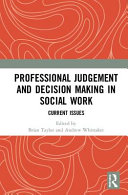 Professional Judgement And Decision Making In Social Work : both in everyday professional practice and...