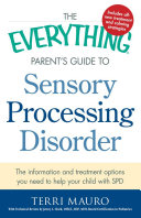 The Everything Parent s Guide to Sensory Processing Disorder