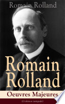 Romain Rolland: Oeuvres Majeures (L'édition intégrale)