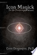 Icon Magick, A Simple And Versalile Magic System For The Practicing Wizard : ...
