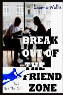 Break Out of the Friend Zone Pdf/ePub eBook