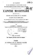 L ap  tre missionnaire   vang  lisant toutes les classes de la soci  t   en parlant    tous     le langage de la foi  de la raison et du coeur