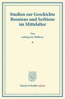 Studien zur Geschichte Bosniens und Serbiens im Mittelalter.
