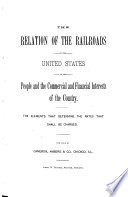 The Relation of the Railroads of the United States to the People and the Commercial and Financial Interests of the Country