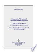 Türkische Osmanen und österreichische Habsburger - bibliographischer Behelf
