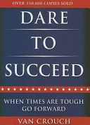 Dare to Succeed Now Revised And Updated To Inspire A