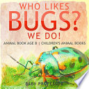 Who Likes Bugs? We Do! Animal Book Age 8 | Children's Animal Books