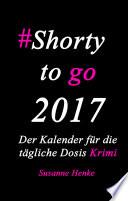 Shorty to go 2017     Der Kalender f  r die t  gliche Dosis Krimi