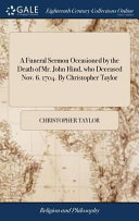 A Funeral Sermon Occasioned by the Death of Mr  John Hind  Who Deceased Nov  6  1704  by Christopher Taylor