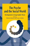 Psyche and the Social World: Developments in Group-Analytic Theory