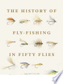 History of Fly-Fishing in Fifty Flies