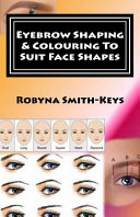 Eyebrow Shaping and Colouring to Suit Face Shapes