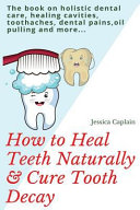 How To Heal Teeth Naturally Cure Tooth Decay