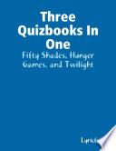Three Quizbooks In One  Fifty Shades  Hunger Games  and Twilight
