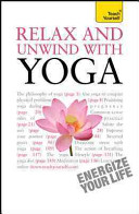 Relax And Unwind With Yoga: A Teach Yourself Guide : series! useful, gentle advice about incorporating...