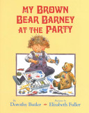 My Brown Bear Barney At The Party : birthday party, where he suffers...