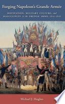 Forging Napoleon s Grande Arm  e
