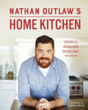 Nathan Outlaw's Home Kitchen Over 100 Amazing Recipes For Effortless Home Cooking