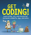 Get Coding  Learn HTML  CSS  and JavaScript and Build a Website  App  and Game