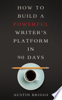 How to Build a Powerful Writer's Platform in 90 Days