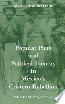 Popular Piety and Political Identity in Mexico s Cristero Rebellion