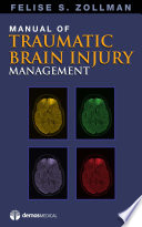 Manual Of Traumatic Brain Injury Management : provides relevant clinical information in a succinct, readily...