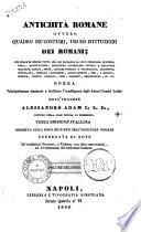 Antichità romane ovvero quadro de' costumi, usi ed istituzioni dei romani dell'inglese Alessandro Adam L. L. D