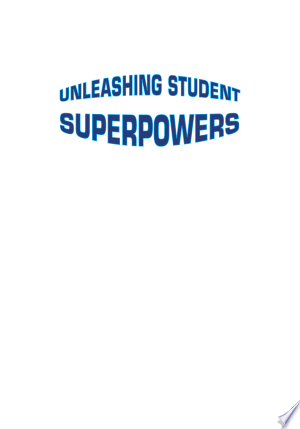 Unleashing Student Superpowers: Practical Teaching Strategies for 21st Century Students - ISBN:9781483365565