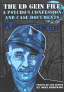 The Ed Gein File  a Psycho s Confession and Case Documents