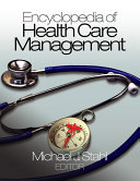 Encyclopedia Of Health Care Management : of the most widely discussed and debated topics...