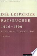 Die Leipziger Ratsbücher 1466-1500