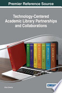 Technology Centered Academic Library Partnerships And Collaborations book