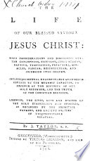 The Life of     Jesus Christ abridged from Jeremy Taylor     Likewise the lives  acts  and deaths of the Holy Evangelists and Apostles abridged from W  Cave   etc
