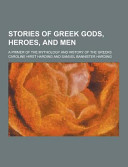 Stories of Greek Gods, Heroes, and Men; a Primer of the Mythology and History of the Greeks