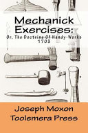 Mechanick Exercises  Or  the Doctrine of Handy Works