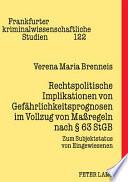 Rechtspolitische Implikationen von Gef  hrlichkeitsprognosen im Vollzug von Massregeln nach  Paragraph  63 StGB