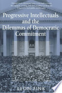 Progressive Intellectuals and the Dilemmas of Democratic Commitment