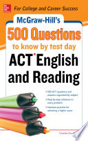 McGraw Hill s 500 ACT English and Reading Questions to Know by Test Day