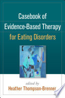 Casebook of Evidence Based Therapy for Eating Disorders